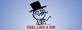 Feel Like a Sir, Free Facebook Timeline Profile Cover, Funny