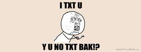 Y U No Txt Bak, Free Facebook Timeline Profile Cover, Funny