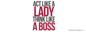 Act like Lady Think like Boss, Free Facebook Timeline Profile Cover, Quotes