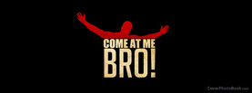 Come at me Bro Dark, Free Facebook Timeline Profile Cover, Quotes