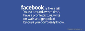 Facebook is Jail, Free Facebook Timeline Profile Cover, Quotes