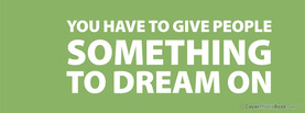 Give Something to Dream, Free Facebook Timeline Profile Cover, Quotes