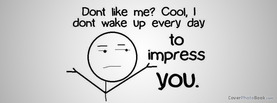 I Dont Wake to Impress You, Free Facebook Timeline Profile Cover, Quotes