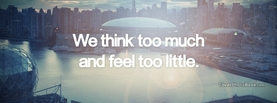 Inspirational We Think Too Much Feel Too Little, Free Facebook Timeline Profile Cover, Quotes