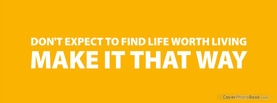 Make a Life Worth Living, Free Facebook Timeline Profile Cover, Quotes