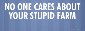No One Cares Stupid Farm, Free Facebook Timeline Profile Cover, Quotes