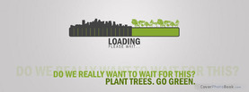 Plant Trees Go Green, Free Facebook Timeline Profile Cover, Quotes