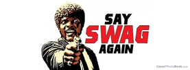 Say Swag Again Gun, Free Facebook Timeline Profile Cover, Quotes