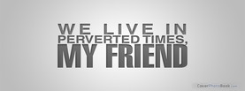 We Live in Perverted Times, Free Facebook Timeline Profile Cover, Quotes