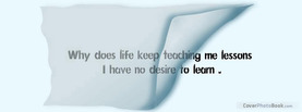 Why does Life Teach Me Lessons, Free Facebook Timeline Profile Cover, Quotes
