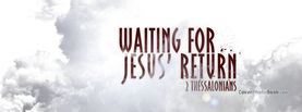 Waiting for Jesus Return 2 Thessalonians, Free Facebook Timeline Profile Cover